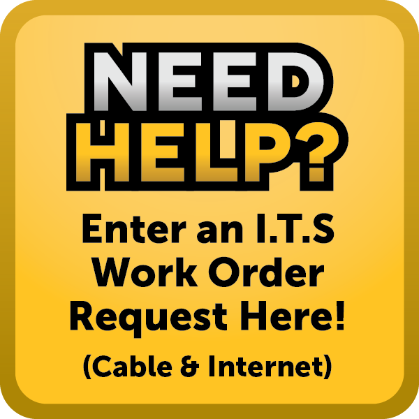 Need help? Enter an I.T.S. work order request here for cable and internet.